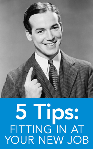 Tips for fitting in at your new job.